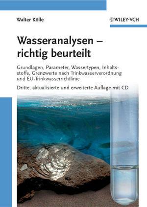 Wasseranalysen - richtig beurteilt: Grundlagen, Parameter, Wassertypen, Inhaltsstoffe, Grenzwerte nach Trinkwasserverordnung und EU-Trinkwasserrichtlinie, 3. Auflage