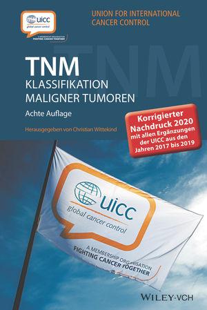 TNM Klassifikation maligner Tumoren: Korrigierter Nachdruck 2020 mit allen Ergänzungen der UICC aus den Jahren 2017 bis 2019, 8. Auflage