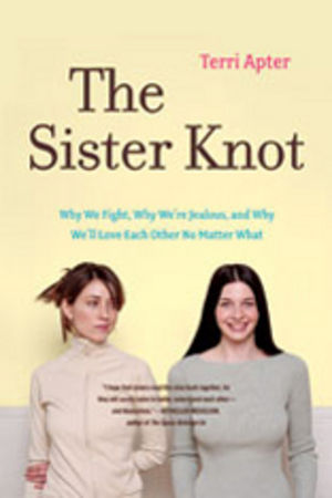 The Sister Knot: Why We Fight, Why We're Jealous, and Why We'll Love Each Other No Matter What