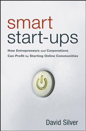 Smart Start-Ups: How Entrepreneurs and Corporations Can Profit by Starting Online Communities
