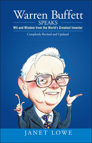 Warren Buffett Speaks: Wit and Wisdom from the World's Greatest Investor, 2nd Edition