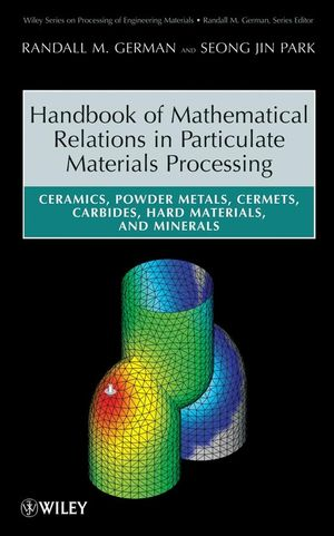Handbook of Mathematical Relations in Particulate Materials Processing: Ceramics, Powder Metals, Cermets, Carbides, Hard Materials, and Minerals (0470368721) cover image