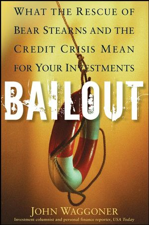 Bailout: What the Rescue of Bear Stearns and the Credit Crisis Mean for Your Investments (0470443421) cover image