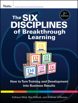 The Six Disciplines of Breakthrough Learning: How to Turn Training and Development into Business Results, 2nd Edition (0470526521) cover image