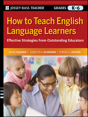 How to Teach English Language Learners: Effective Strategies from Outstanding Educators, Grades K-6 (0470555521) cover image