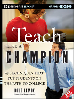 Teach Like a Champion: 49 Techniques that Put Students on the Path to College (K-12) (0470617721) cover image