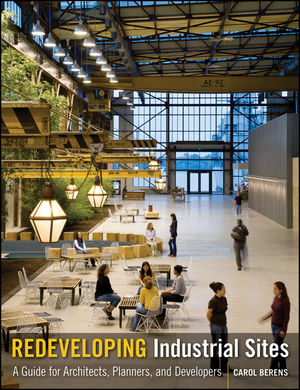 Redeveloping Industrial Sites: A Guide for Architects, Planners, and Developers (0470649321) cover image