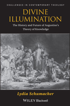 Divine Illumination: The History and Future of Augustine's Theory of Knowledge