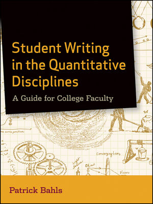 Student Writing in the Quantitative Disciplines: A Guide for College Faculty (0470952121) cover image