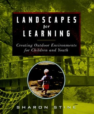 Landscapes for Learning: Creating Outdoor Environments for Children and Youth