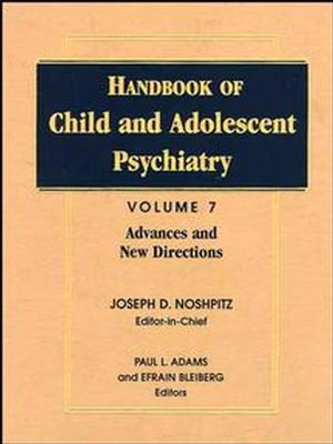 Handbook of Child and Adolescent Psychiatry, Volume 7, Advances and New Directions