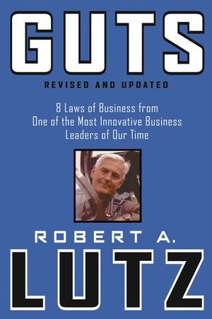 Guts: 8 Laws of Business from One of the Most Innovative Business Leaders of Our Time, Revised and Updated