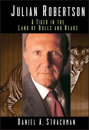 Julian Robertson: A Tiger in the Land of Bulls and Bears (0471687421) cover image