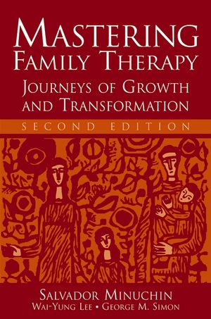 Mastering Family Therapy: Journeys of Growth and Transformation, 2nd Edition