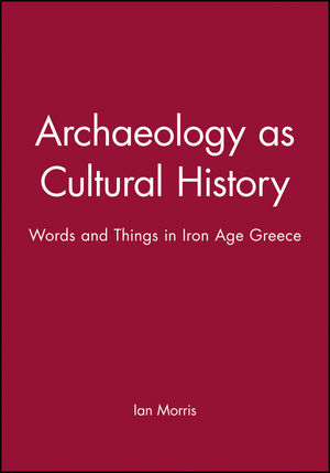 Archaeology as Cultural History: Words and Things in Iron Age Greece