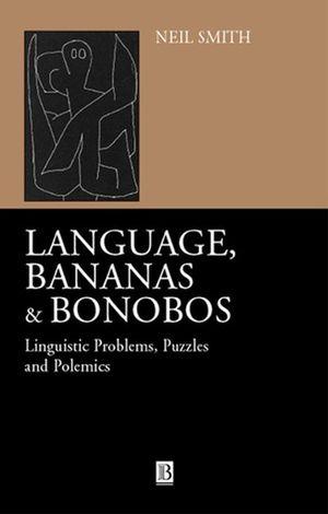 Language, Bananas and Bonobos: Linguistic Problems, Puzzles and Polemics