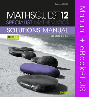 MathsQuest 12: Specialist Mathematics VCE Units 3 and 4 Solutions Manual & eBookPLUS
