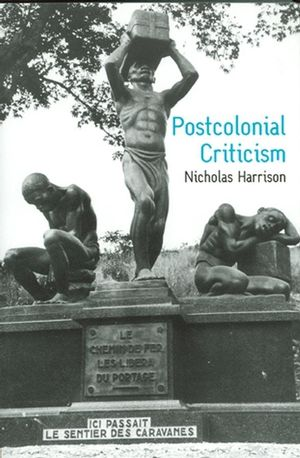 Postcolonial Criticism: History, Theory and the Work of Fiction