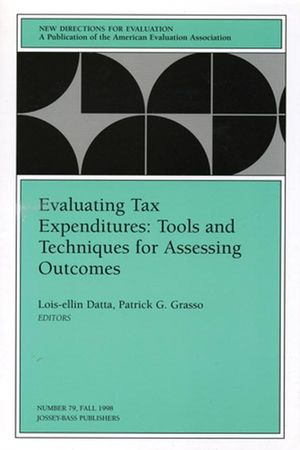 Evaluating Tax Expenditures: Tools and Techniques for Assessing Outcomes: New Directions for Evaluation, Number 79