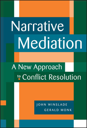 Narrative Mediation: A New Approach to Conflict Resolution