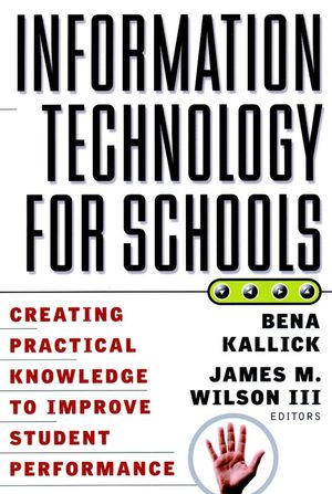 Information Technology for Schools: Creating Practical Knowledge to Improve Student Performance (0787955221) cover image