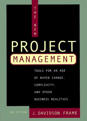 The New Project Management: Tools for an Age of Rapid Change, Complexity, and Other Business Realities, 2nd Edition