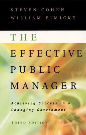 The Effective Public Manager: Achieving Success in a Changing Government, 3rd Edition