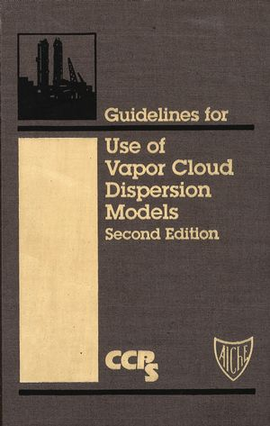 Guidelines for Use of Vapor Cloud Dispersion Models, 2nd Edition (0816907021) cover image