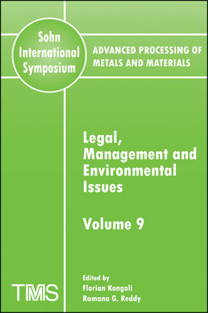 Advanced Processing of Metals and Materials (Sohn International Symposium), Volume 9, Legal, Management and Environmental Issues