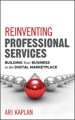Reinventing Professional Services: Building Your Business in the Digital Marketplace (1118097521) cover image