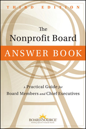 The Nonprofit Board Answer Book: A Practical Guide for Board Members and Chief Executives, 3rd Edition (1118127021) cover image