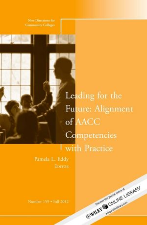 Leading for the Future: Alignment of AACC Competencies with Practice: New Directions for Community College, Number 159 (1118540921) cover image