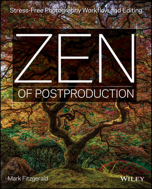 Zen of Postproduction: Stress-Free Photography Workflow and Editing (1118749421) cover image