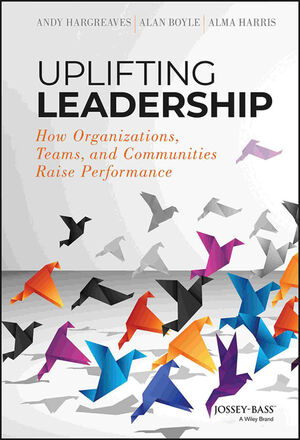 Uplifting Leadership: How Organizations, Teams, and Communities Raise Performance