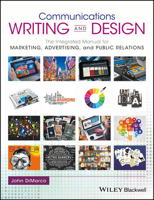 Communications Writing and Design: The Integrated Manual for Marketing, Advertising, and Public Relations (1119118921) cover image