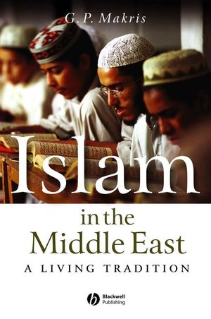 Islam in the Middle East: A Living Tradition (1405116021) cover image