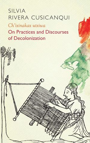 Ch'ixinakax utxiwa: On Decolonising Practices and Discourses