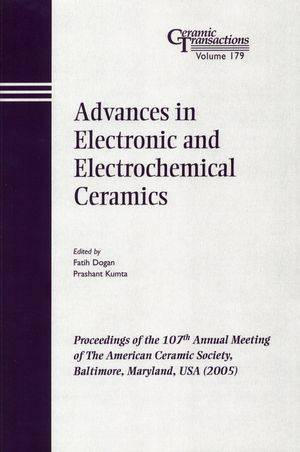Advances in Electronic and Electrochemical Ceramics: Proceedings of the 107th Annual Meeting of The American Ceramic Society, Baltimore, Maryland, USA 2005 (1574982621) cover image