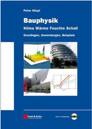 Bauphysik - Klima Wärme Feuchte Schall: Grundlagen, Anwendungen, Beispiele
