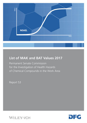 List of MAK and BAT Values 2017: Maximum Concentrations and Biological Tolerance Values at the Workplace