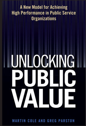 Unlocking Public Value: A New Model For Achieving High Performance In Public Service Organizations (0470054522) cover image