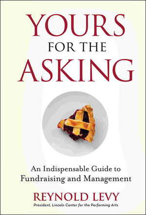 Yours for the Asking: An Indispensable Guide to Fundraising and Management (0470243422) cover image