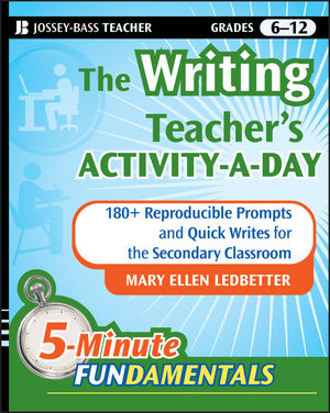 The Writing Teacher's Activity-a-Day: 180 Reproducible Prompts and Quick-Writes for the Secondary Classroom