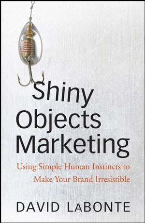 Shiny Objects Marketing: Using Simple Human Instincts to Make Your Brand Irresistible (0470527722) cover image