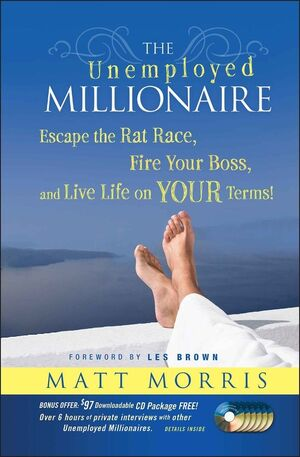 The Unemployed Millionaire: Escape the Rat Race, Fire Your Boss and Live Life on YOUR Terms! (0470531622) cover image