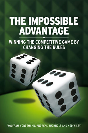 The Impossible Advantage: Winning the Competitive Game by Changing the Rules