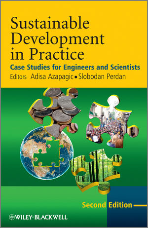 Sustainable Development in Practice: Case Studies for Engineers and Scientists, 2nd Edition (0470718722) cover image