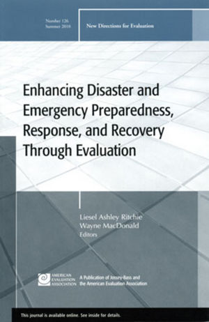 Enhancing Disaster and Emergency Preparedness, Response, and Recovery Through Evaluation: New Directions for Evaluation, Number 126