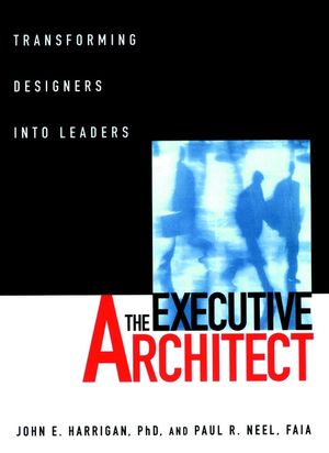 The Executive Architect: Transforming Designers into Leaders  (0471113522) cover image