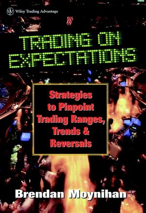Trading on Expectations: Strategies to Pinpoint Trading Ranges, Trends, and Reversals (0471177822) cover image